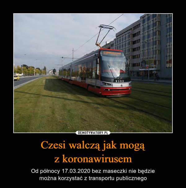 Czesi walczą jak mogąz koronawirusem – Od północy 17.03.2020 bez maseczki nie będziemożna korzystać z transportu publicznego