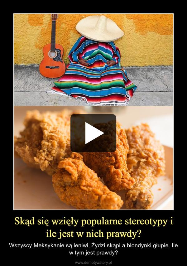 Skąd się wzięły popularne stereotypy i ile jest w nich prawdy? – Wszyscy Meksykanie są leniwi, Żydzi skąpi a blondynki głupie. Ile w tym jest prawdy?