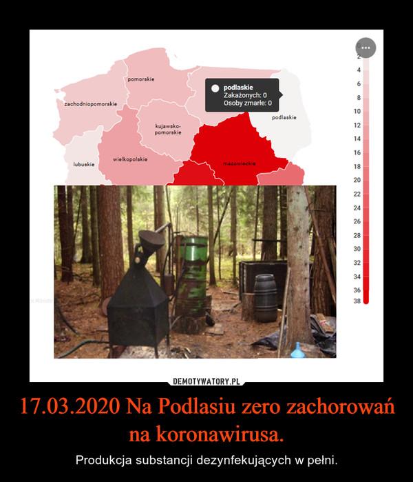 17.03.2020 Na Podlasiu zero zachorowań na koronawirusa. – Produkcja substancji dezynfekujących w pełni.