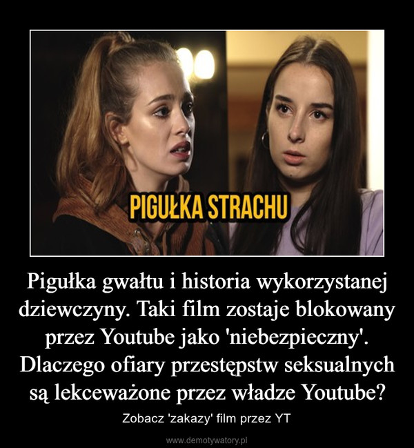 Pigułka gwałtu i historia wykorzystanej dziewczyny. Taki film zostaje blokowany przez Youtube jako 'niebezpieczny'. Dlaczego ofiary przestępstw seksualnych są lekceważone przez władze Youtube? – Zobacz 'zakazy' film przez YT