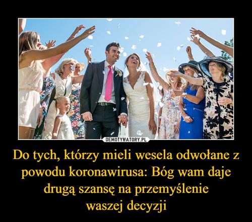 Do tych, którzy mieli wesela odwołane z powodu koronawirusa: Bóg wam daje drugą szansę na przemyślenie waszej decyzji