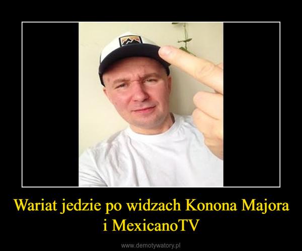 Wariat jedzie po widzach Konona Majora i MexicanoTV –