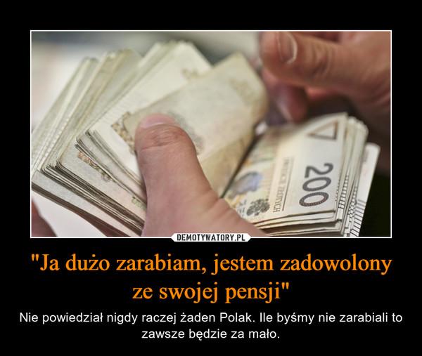 """""""Ja dużo zarabiam, jestem zadowolony ze swojej pensji"""" – Nie powiedział nigdy raczej żaden Polak. Ile byśmy nie zarabiali to zawsze będzie za mało."""