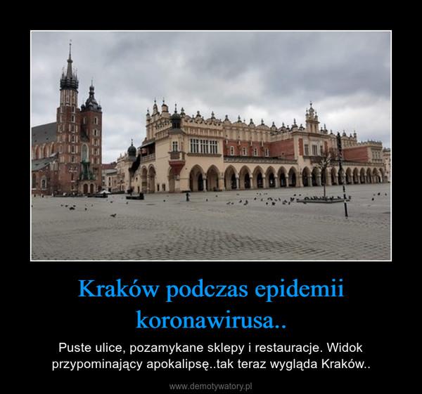 Kraków podczas epidemii koronawirusa.. – Puste ulice, pozamykane sklepy i restauracje. Widok przypominający apokalipsę..tak teraz wygląda Kraków..