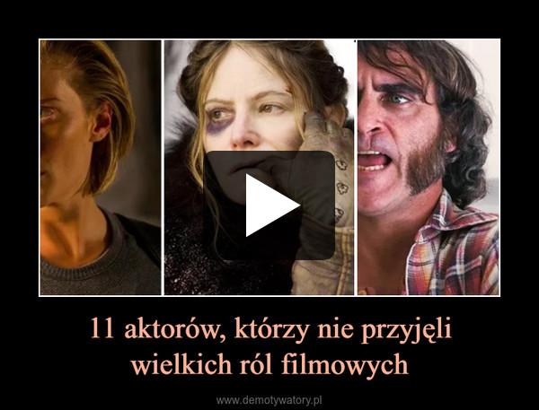 11 aktorów, którzy nie przyjęliwielkich ról filmowych –