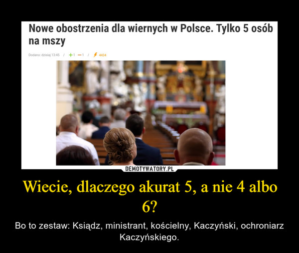 Wiecie, dlaczego akurat 5, a nie 4 albo 6? – Bo to zestaw: Ksiądz, ministrant, kościelny, Kaczyński, ochroniarz Kaczyńskiego.