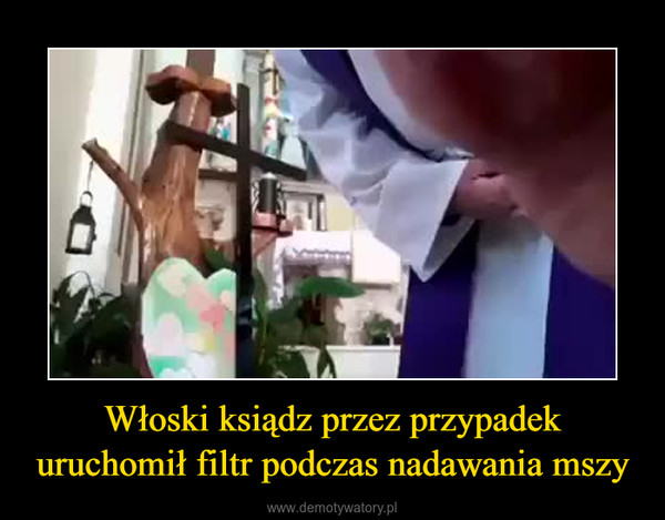 Włoski ksiądz przez przypadek uruchomił filtr podczas nadawania mszy –