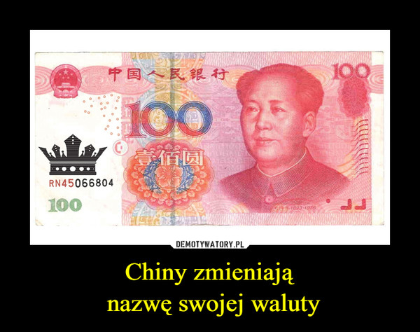 Chiny zmieniają nazwę swojej waluty –
