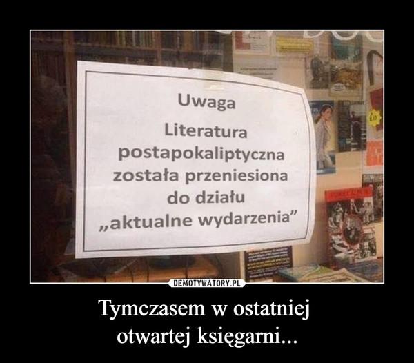 """Tymczasem w ostatniej otwartej księgarni... –  Uwaga Literatura postapokaliptyczna została przeniesiona do działu """"aktualne wydarzenia"""""""