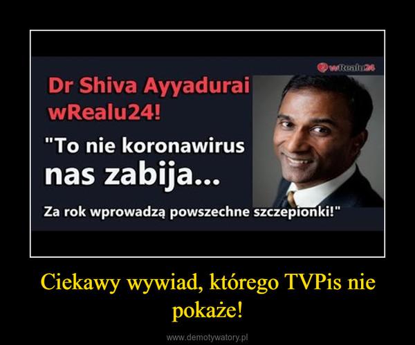 Ciekawy wywiad, którego TVPis nie pokaże! –