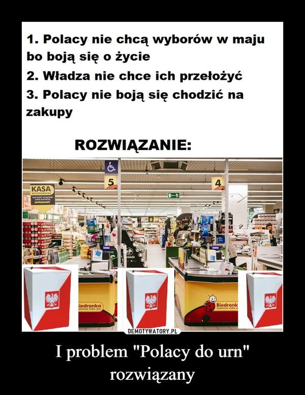 """I problem """"Polacy do urn"""" rozwiązany –"""