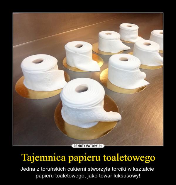 Tajemnica papieru toaletowego – Jedna z toruńskich cukierni stworzyła torciki w kształcie papieru toaletowego, jako towar luksusowy!