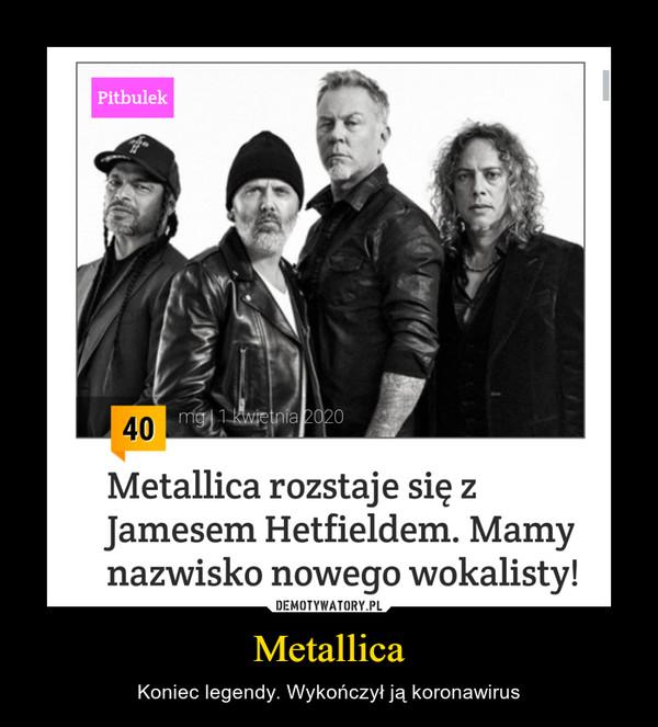 Metallica – Koniec legendy. Wykończył ją koronawirus Metallica rozstaje się zJamesem Hetfieldem. Mamynazwisko nowego wokalisty!