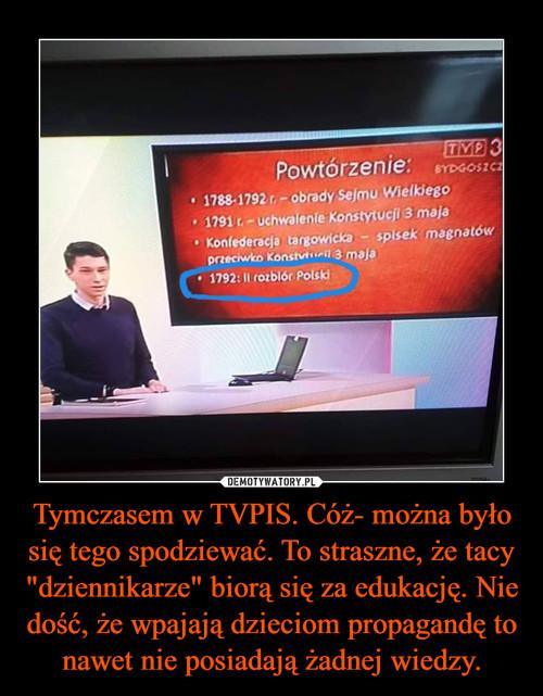 """Tymczasem w TVPIS. Cóż- można było się tego spodziewać. To straszne, że tacy """"dziennikarze"""" biorą się za edukację. Nie dość, że wpajają dzieciom propagandę to nawet nie posiadają żadnej wiedzy."""
