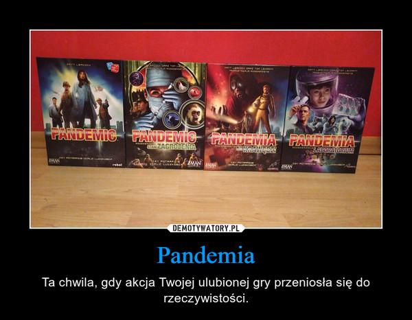 Pandemia – Ta chwila, gdy akcja Twojej ulubionej gry przeniosła się do rzeczywistości.