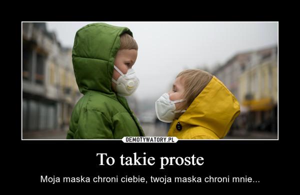 To takie proste – Moja maska chroni ciebie, twoja maska chroni mnie...