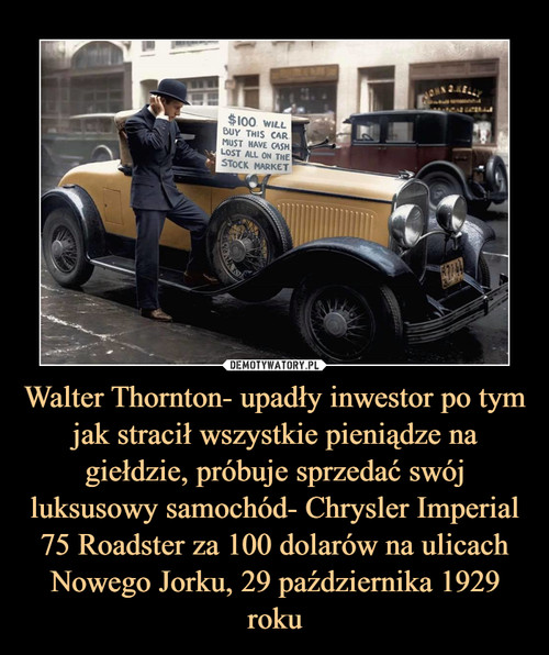 Walter Thornton- upadły inwestor po tym jak stracił wszystkie pieniądze na giełdzie, próbuje sprzedać swój luksusowy samochód- Chrysler Imperial 75 Roadster za 100 dolarów na ulicach Nowego Jorku, 29 października 1929 roku