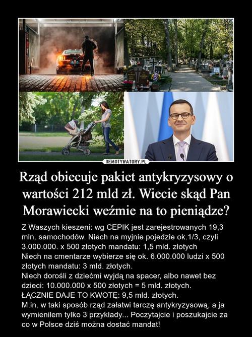 Rząd obiecuje pakiet antykryzysowy o wartości 212 mld zł. Wiecie skąd Pan Morawiecki weźmie na to pieniądze?