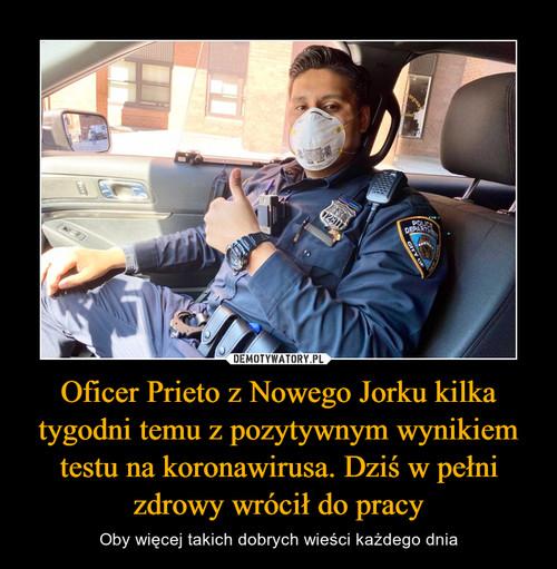 Oficer Prieto z Nowego Jorku kilka tygodni temu z pozytywnym wynikiem testu na koronawirusa. Dziś w pełni zdrowy wrócił do pracy