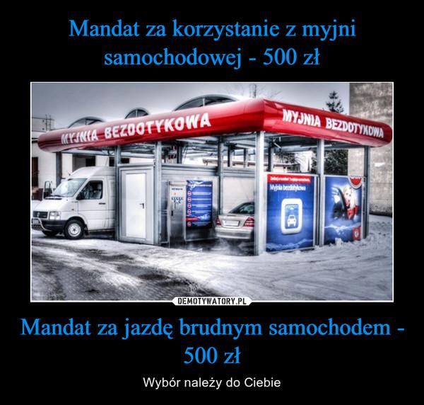 Mandat za jazdę brudnym samochodem - 500 zł – Wybór należy do Ciebie