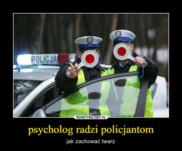 psycholog radzi policjantom – jak zachować twarz