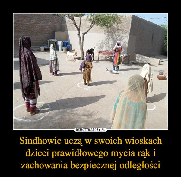 Sindhowie uczą w swoich wioskach dzieci prawidłowego mycia rąk i zachowania bezpiecznej odległości –