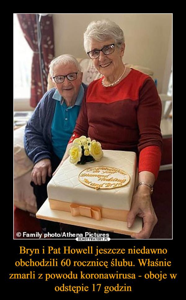Bryn i Pat Howell jeszcze niedawno obchodzili 60 rocznicę ślubu. Właśnie zmarli z powodu koronawirusa - oboje w odstępie 17 godzin –