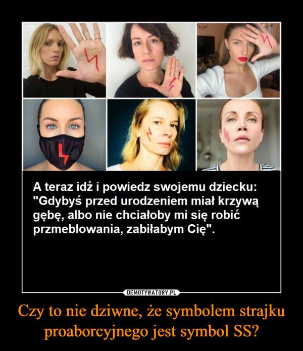 Czy to nie dziwne, że symbolem strajku proaborcyjnego jest symbol SS? –