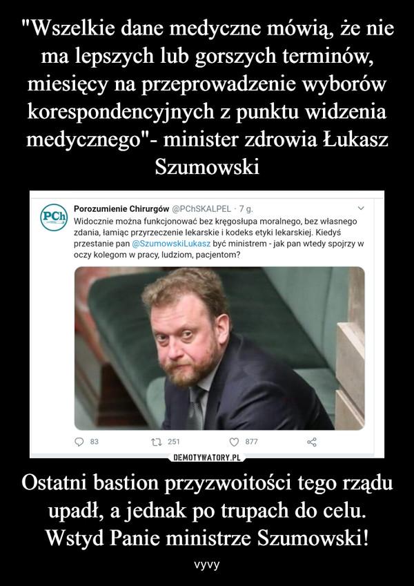 Ostatni bastion przyzwoitości tego rządu upadł, a jednak po trupach do celu. Wstyd Panie ministrze Szumowski! – vyvy