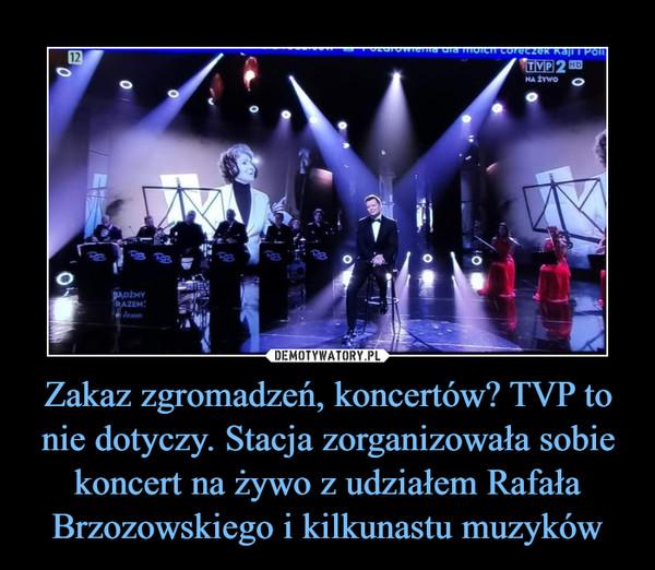 Zakaz zgromadzeń, koncertów? TVP to nie dotyczy. Stacja zorganizowała sobie koncert na żywo z udziałem Rafała Brzozowskiego i kilkunastu muzyków –
