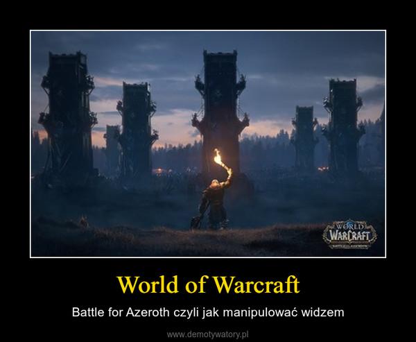 World of Warcraft – Battle for Azeroth czyli jak manipulować widzem