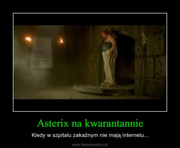 Asterix na kwarantannie – Kiedy w szpitalu zakaźnym nie mają internetu...