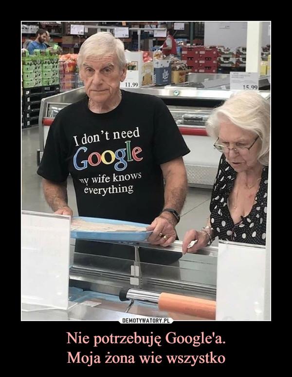 Nie potrzebuję Google'a.Moja żona wie wszystko –
