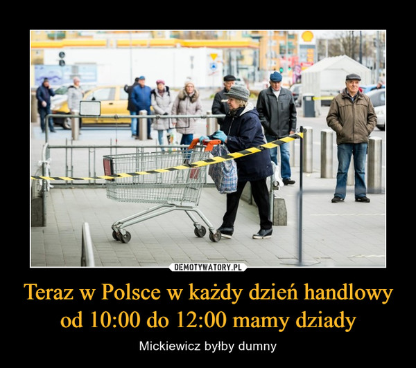Teraz w Polsce w każdy dzień handlowy od 10:00 do 12:00 mamy dziady – Mickiewicz byłby dumny