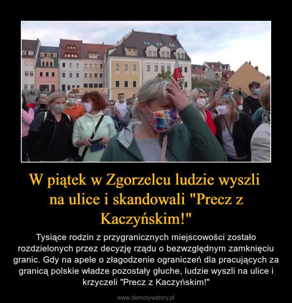 """W piątek w Zgorzelcu ludzie wyszli na ulice i skandowali """"Precz z Kaczyńskim!"""" – Tysiące rodzin z przygranicznych miejscowości zostało rozdzielonych przez decyzję rządu o bezwzględnym zamknięciu granic. Gdy na apele o złagodzenie ograniczeń dla pracujących za granicą polskie władze pozostały głuche, ludzie wyszli na ulice i krzyczeli """"Precz z Kaczyńskim!"""""""