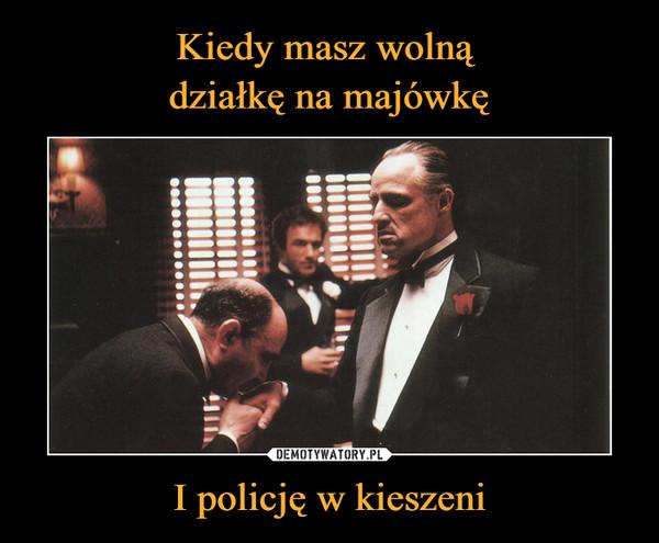 I policję w kieszeni –