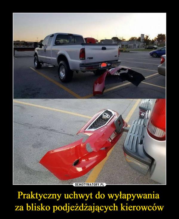 Praktyczny uchwyt do wyłapywania za blisko podjeżdżających kierowców –