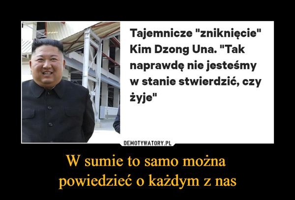 """W sumie to samo można powiedzieć o każdym z nas –  Tajemnicze """"zniknięcie""""Kim Dzong Una. """"Taknaprawdę nie jesteśmyw stanie stwierdzić, czyżyje"""""""