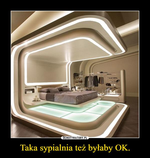 Taka sypialnia też byłaby OK. –
