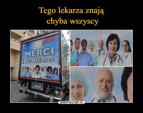 Tego lekarza znają  chyba wszyscy