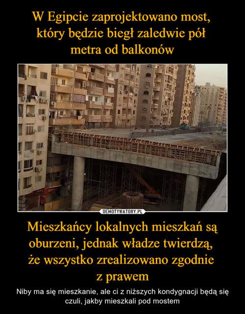 W Egipcie zaprojektowano most,  który będzie biegł zaledwie pół  metra od balkonów Mieszkańcy lokalnych mieszkań są oburzeni, jednak władze twierdzą,  że wszystko zrealizowano zgodnie  z prawem
