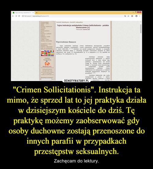 """""""Crimen Sollicitationis"""". Instrukcja ta mimo, że sprzed lat to jej praktyka działa w dzisiejszym kościele do dziś. Tę praktykę możemy zaobserwować gdy osoby duchowne zostają przenoszone do innych parafii w przypadkach przestępstw seksualnych."""
