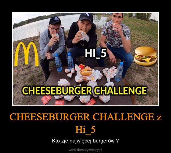 CHEESEBURGER CHALLENGE z Hi_5 – Kto zje najwięcej burgerów ?