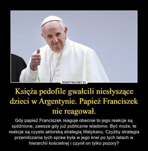 Księża pedofile gwałcili niesłyszące dzieci w Argentynie. Papież Franciszek nie reagował.
