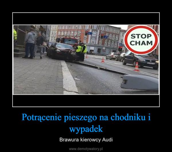 Potrącenie pieszego na chodniku i wypadek – Brawura kierowcy Audi