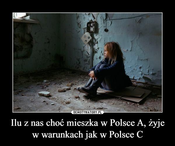 Ilu z nas choć mieszka w Polsce A, żyje w warunkach jak w Polsce C –