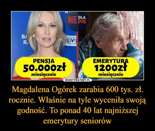 Magdalena Ogórek zarabia 600 tys. zł. rocznie. Właśnie na tyle wyceniła swoją godność. To ponad 40 lat najniższej emerytury seniorów