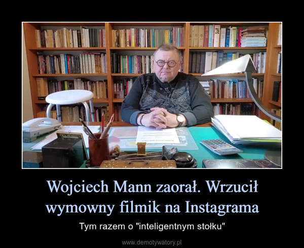 """Wojciech Mann zaorał. Wrzucił wymowny filmik na Instagrama – Tym razem o """"inteligentnym stołku"""""""