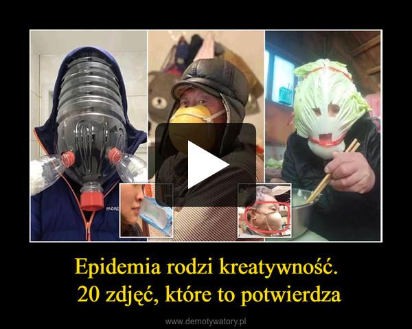 Epidemia rodzi kreatywność. 20 zdjęć, które to potwierdza –