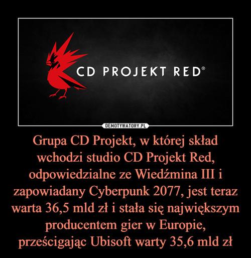 Grupa CD Projekt, w której skład wchodzi studio CD Projekt Red, odpowiedzialne ze Wiedźmina III i zapowiadany Cyberpunk 2077, jest teraz warta 36,5 mld zł i stała się największym producentem gier w Europie, prześcigając Ubisoft warty 35,6 mld zł